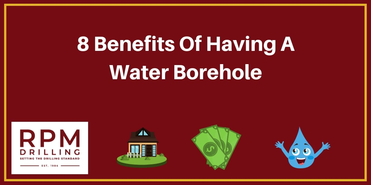 8 Water Borehole Benefits You Can Enjoy - RPM Drilling